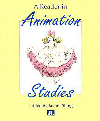 A Reader in Animation Studies By Pilling, Jayne (EDT)/ Pilling, Jayne/ Society of Animation Studies (COR)